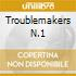 TROUBLEMAKERS N.1