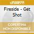 Fireside - Get Shot