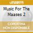 MUSIC FOR THE MAASES 2