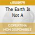 THE EARTH IS NOT A