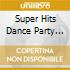 SUPER HITS DANCE PARTY MUSIC 2004