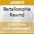 BERTALLOSOPHIE REWIND