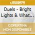 Duels - Bright Lights & What I Should Have Learned