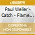 Paul Weller - Catch - Flame [Limited Edition]