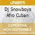 DJ SNOWBOYS AFRO CUBAN