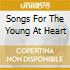 SONGS FOR THE YOUNG AT HEART