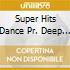SUPER HITS DANCE PR. DEEP HOUSE ED.
