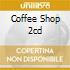 COFFEE SHOP 2CD