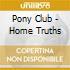 Pony Club - Home Truths