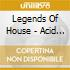 LEGENDS OF HOUSE - ACID MASTERS