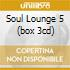 SOUL LOUNGE 5 (BOX 3CD)