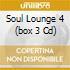 SOUL LOUNGE 4  (BOX 3 CD)