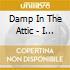 Damp In The Attic - I Was... Flyin It'