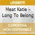 Meat Katie - Long To Belong