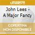 John Lees - A Major Fancy