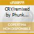 CRY/remixed by Phunk Investigation