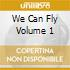 WE CAN FLY VOLUME 1