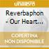 Reverbaphon - Our Heart Beats With Joy
