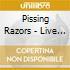 Pissing Razors - Live In The Devil's Triangle
