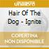 Hair Of The Dog - Ignite