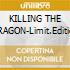 KILLING THE DRAGON-Limit.Edition