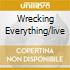 WRECKING EVERYTHING/LIVE