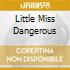 LITTLE MISS DANGEROUS