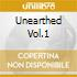 UNEARTHED VOL.1
