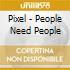Pixel - People Need People