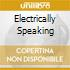 ELECTRICALLY SPEAKING
