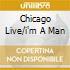 CHICAGO LIVE/I'M A MAN
