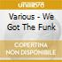 Various - We Got The Funk