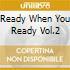 Ready When You Ready Vol.2