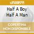 HALF A BOY HALF A MAN