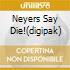 NEYERS SAY DIE!(DIGIPAK)