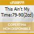 THIS AIN'T MY TIME:79-90(2CD)