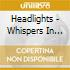 HEADLIGHTS - WHISPERS IN ...