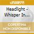 HEADLIGHT - WHISPER IN YOUR EAR