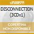 DISCONNECTION (3CDx1)