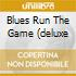 BLUES RUN THE GAME (DELUXE