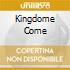 KINGDOME COME
