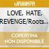 LOVE, HATE, REVENGE/Roots of Deep P.