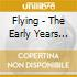 FLYING - THE EARLY YEARS 1970-1973