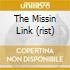 THE MISSIN LINK (RIST)