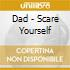 Dad - Scare Yourself