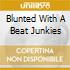 BLUNTED WITH A BEAT JUNKIES