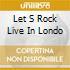 LET S ROCK LIVE IN LONDO