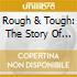 ROUGH & TOUGH - THE STOR