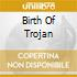 BIRTH OF TROJAN