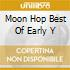 MOON HOP BEST OF EARLY Y